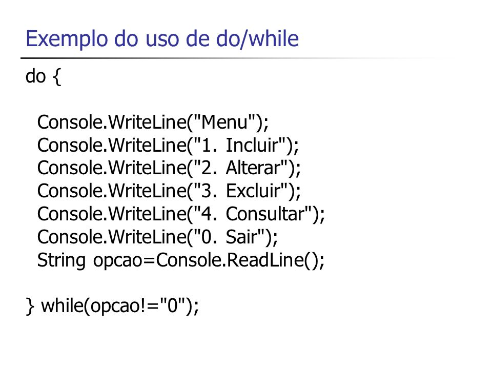 Exemplo do uso de do/while do { Console.WriteLine(