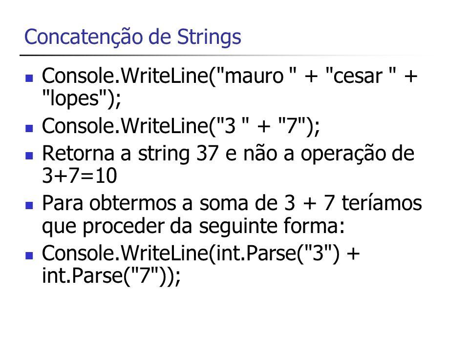 Conversão de Tipos Use o método chamado Int32.Parse ou int.Parse para converter um valor contido em uma string em um inteiro se você precisar realizar cálculos aritméticos em valores armazenados em string