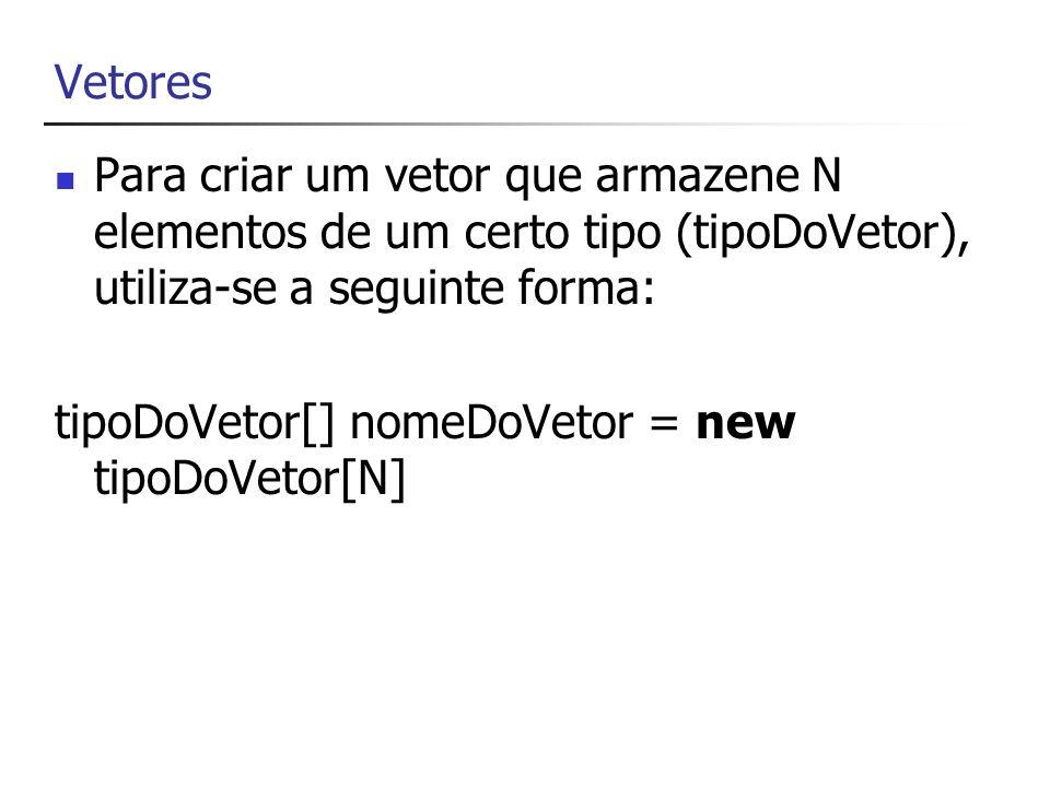 Vetores - Exemplo Criação de um vetor com a nota de prova de cada aluno da turma int numAlunos=30; double[] notas = new double[numAlunos];
