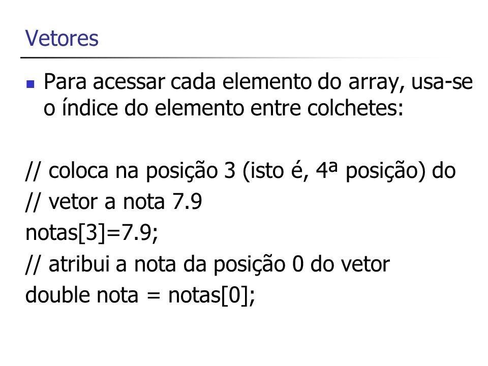 Vetores Observe que o primeiro elemento do array é o elemento 0 [0] primeiro elemento [1] segundo elemento...