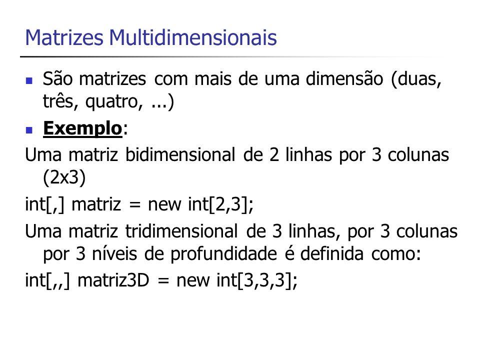 Acesso de elementos matriz[1,2]=35; int valor = matriz[1,2];