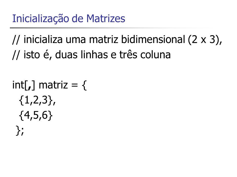 Inicialização de Matrizes // inicializa uma matriz bidimensional (3 x 2), // isto é, três linhas e duas coluna int[,] matriz = { {1,2}, {3,4}, {5,6} };