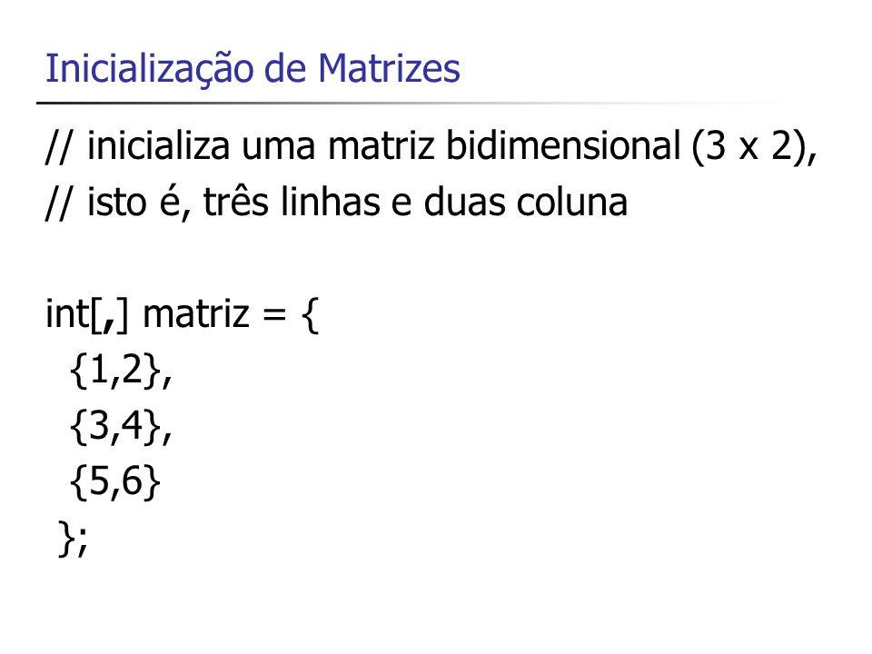 Alguns métodos da matrizes matriz.Length obtém o número de elementos da matriz matriz.Rank obtém o número de dimensões da matriz matriz.GetLength(dim) obtém o número de elementos da dimensão dim (inicia por 0)