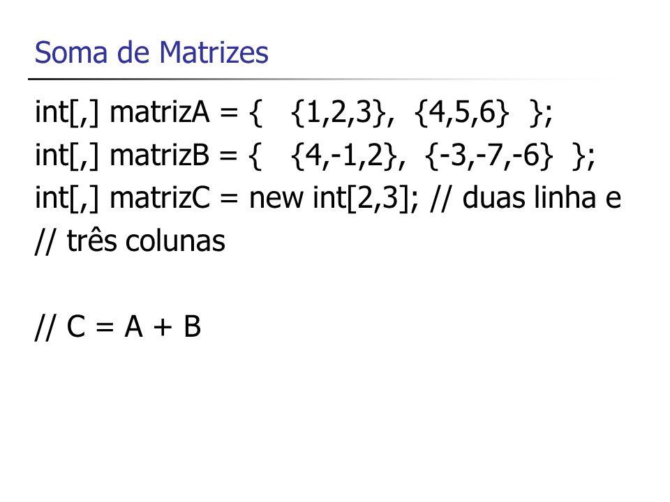 Multiplicação de Matrizes int[,] matrizA = { {1,2}, {4,5} }; int[,] matrizB = { {4,-1}, {-3,-7} }; int[,] matrizC = new int[2,2]; // C = A x B Condições: - o número de colunas da matriz A deverá ser igual ao número de linhas da matriz B - a matriz resultante, C, terá a dimensão dada pelo número de linhas da matriz A e o número de colunas da matriz B