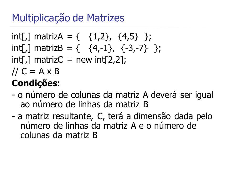 Multiplicação de Matrizes Cada elemento c[i,j] será dado pela multiplicação dos elemento da linha i multiplicados pelos elementos da linha j c[i,j] += a[i,k] * b[k,j] onde k varia de 0 a número de linhas da matriz A ou número de colunas da matriz B, que são iguais
