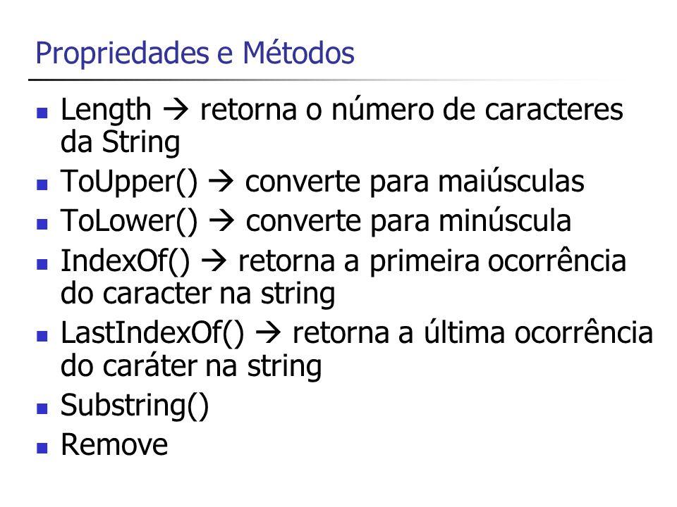 Propriedades e Métodos Length retorna o número de caracteres da String ToUpper() converte para maiúsculas ToLower() converte para minúscula IndexOf()