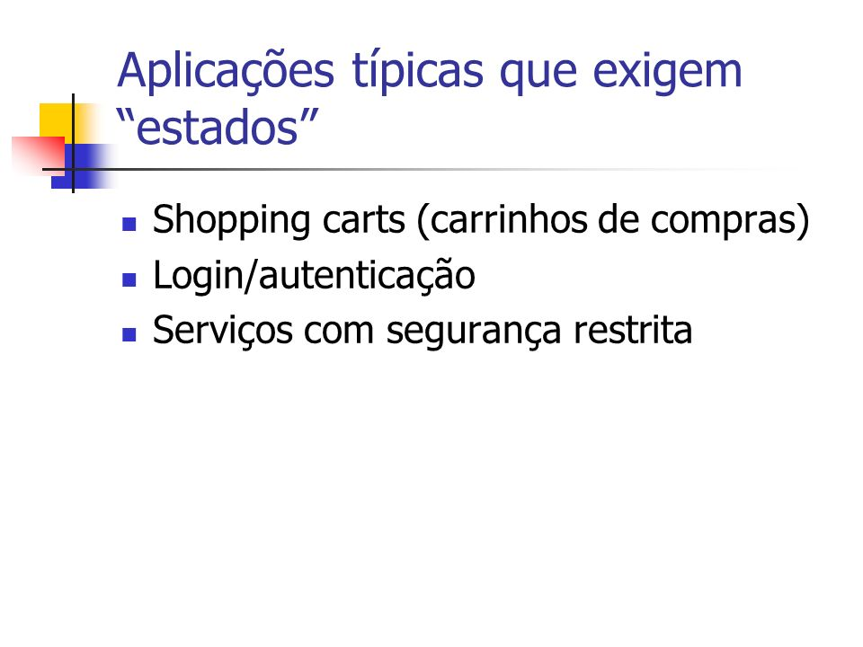 Aplicações típicas que exigem estados Shopping carts (carrinhos de compras) Login/autenticação Serviços com segurança restrita