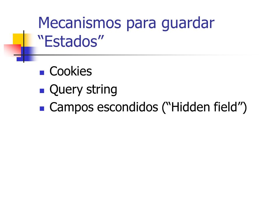 Mecanismos para guardar Estados Cookies Query string Campos escondidos (Hidden field)