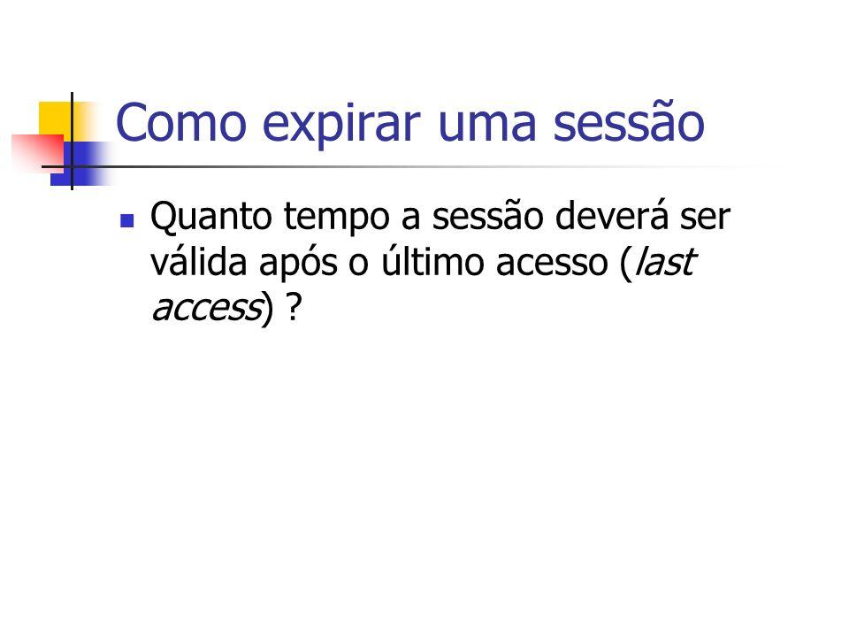 Como expirar uma sessão Quanto tempo a sessão deverá ser válida após o último acesso (last access) ?