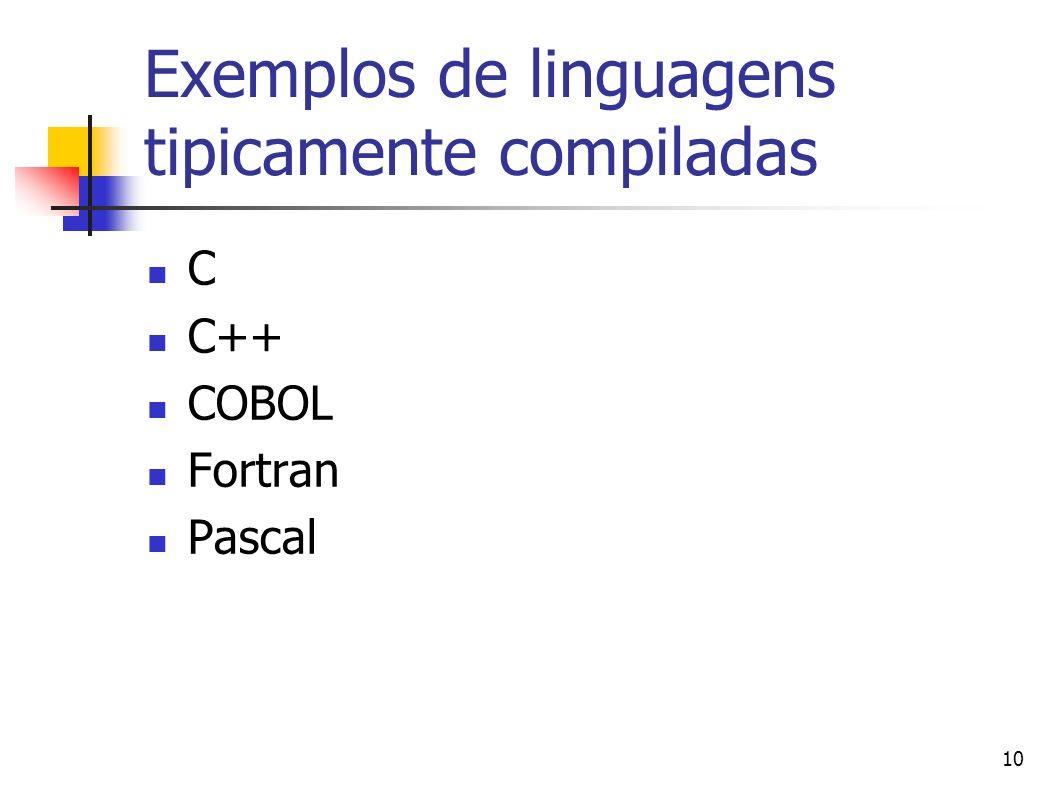 10 Exemplos de linguagens tipicamente compiladas C C++ COBOL Fortran Pascal