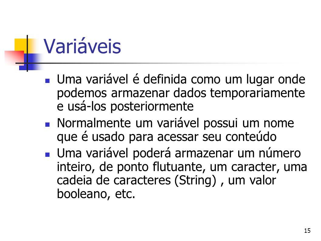 15 Variáveis Uma variável é definida como um lugar onde podemos armazenar dados temporariamente e usá-los posteriormente Normalmente um variável possu