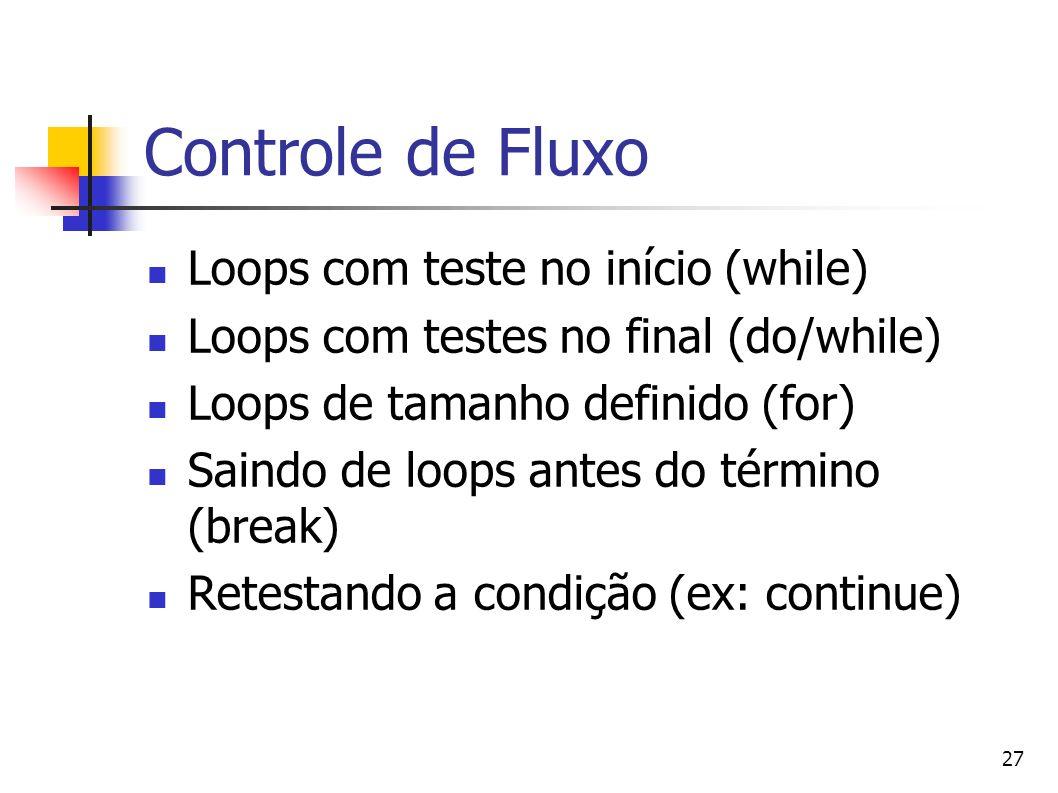 27 Controle de Fluxo Loops com teste no início (while) Loops com testes no final (do/while) Loops de tamanho definido (for) Saindo de loops antes do t