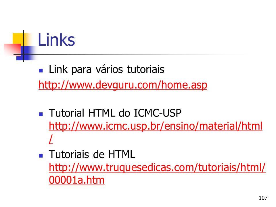 107 Links Link para vários tutoriais http://www.devguru.com/home.asp Tutorial HTML do ICMC-USP http://www.icmc.usp.br/ensino/material/html / http://www.icmc.usp.br/ensino/material/html / Tutoriais de HTML http://www.truquesedicas.com/tutoriais/html/ 00001a.htm http://www.truquesedicas.com/tutoriais/html/ 00001a.htm