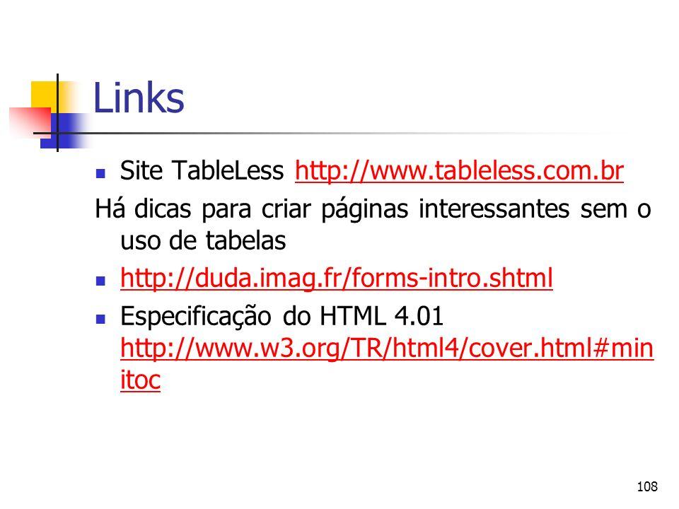 108 Links Site TableLess http://www.tableless.com.brhttp://www.tableless.com.br Há dicas para criar páginas interessantes sem o uso de tabelas http://