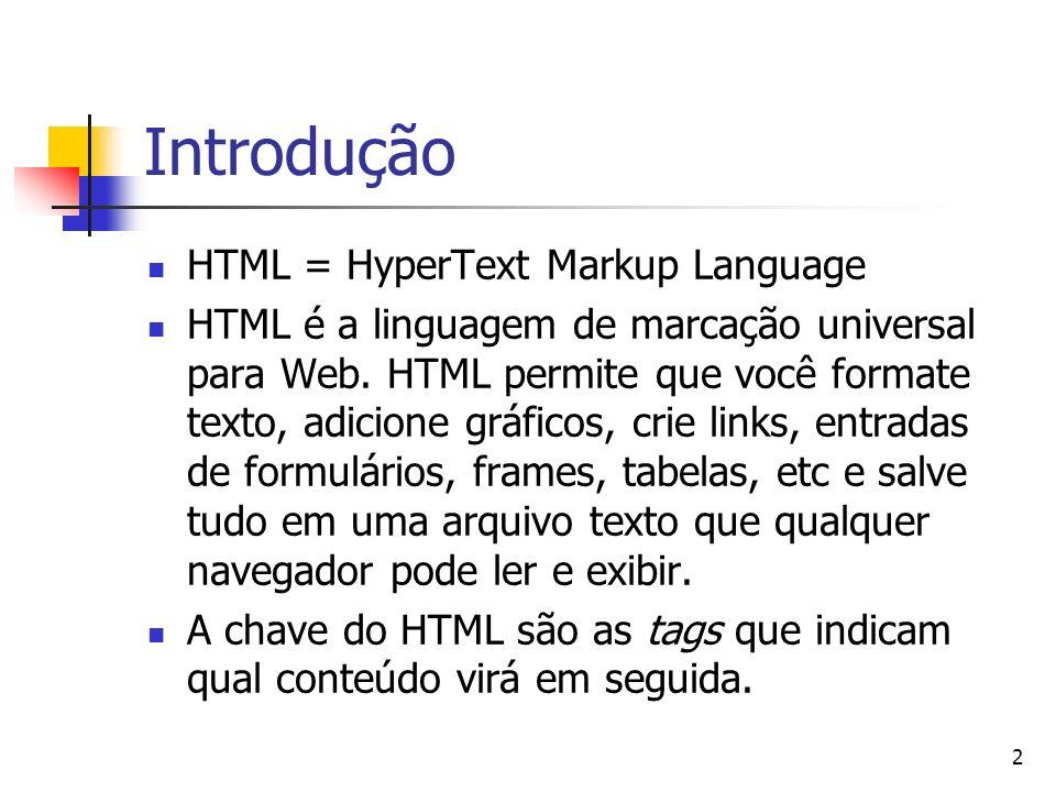 2 Introdução HTML = HyperText Markup Language HTML é a linguagem de marcação universal para Web. HTML permite que você formate texto, adicione gráfico