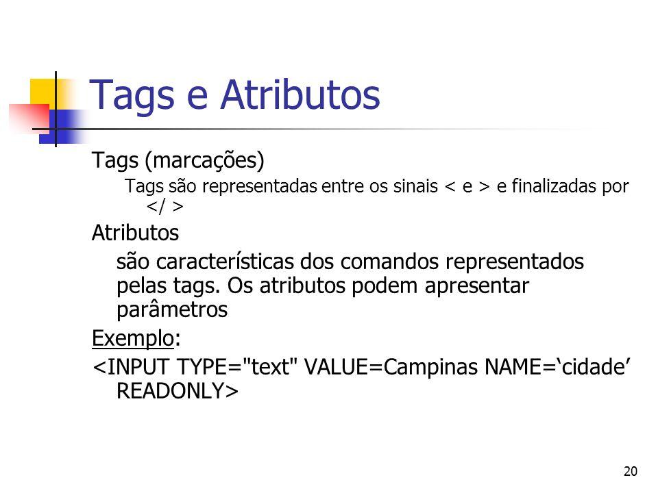 20 Tags e Atributos Tags (marcações) Tags são representadas entre os sinais e finalizadas por Atributos são características dos comandos representados