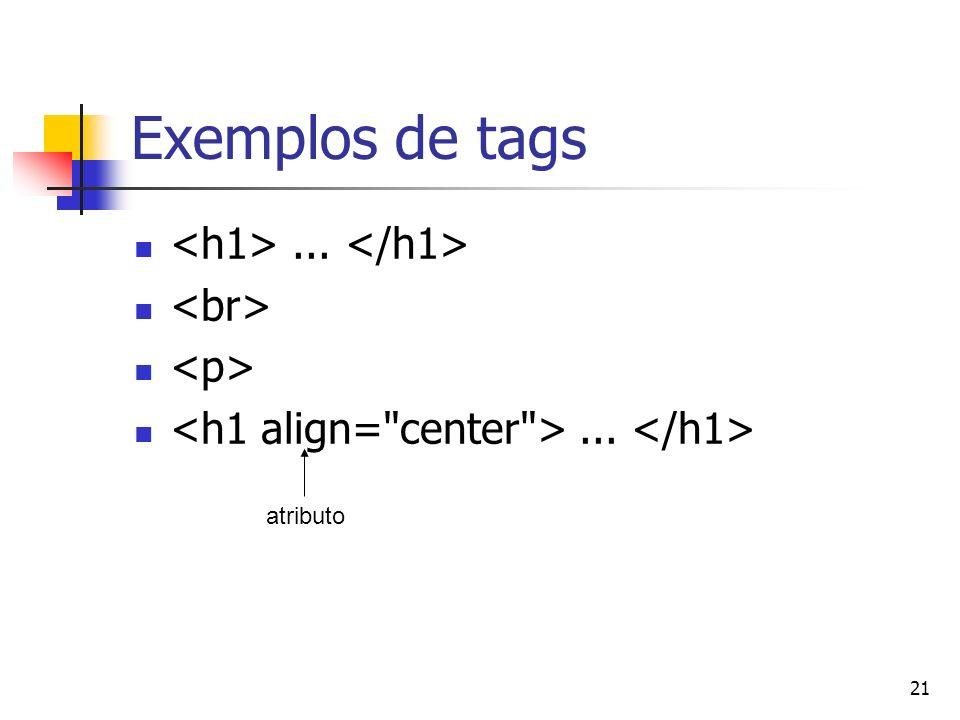 21 Exemplos de tags...... atributo