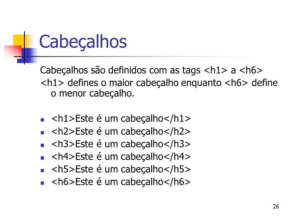 26 Cabeçalhos Cabeçalhos são definidos com as tags a defines o maior cabeçalho enquanto define o menor cabeçalho. Este é um cabeçalho