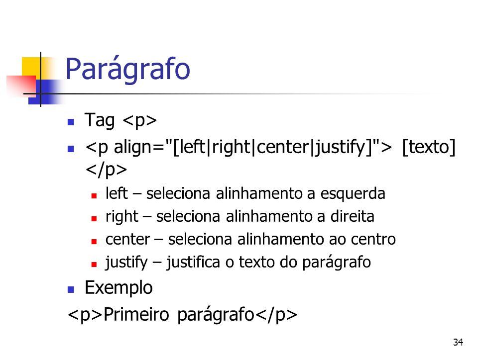 34 Parágrafo Tag [texto] left – seleciona alinhamento a esquerda right – seleciona alinhamento a direita center – seleciona alinhamento ao centro justify – justifica o texto do parágrafo Exemplo Primeiro parágrafo