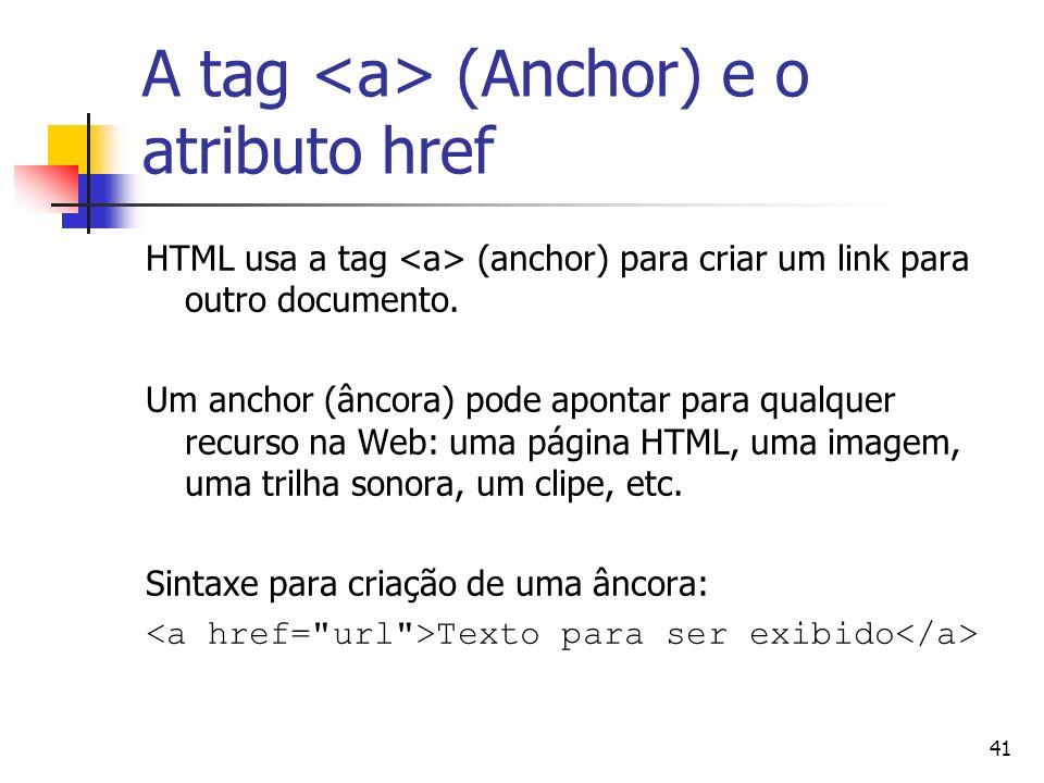 41 A tag (Anchor) e o atributo href HTML usa a tag (anchor) para criar um link para outro documento. Um anchor (âncora) pode apontar para qualquer rec
