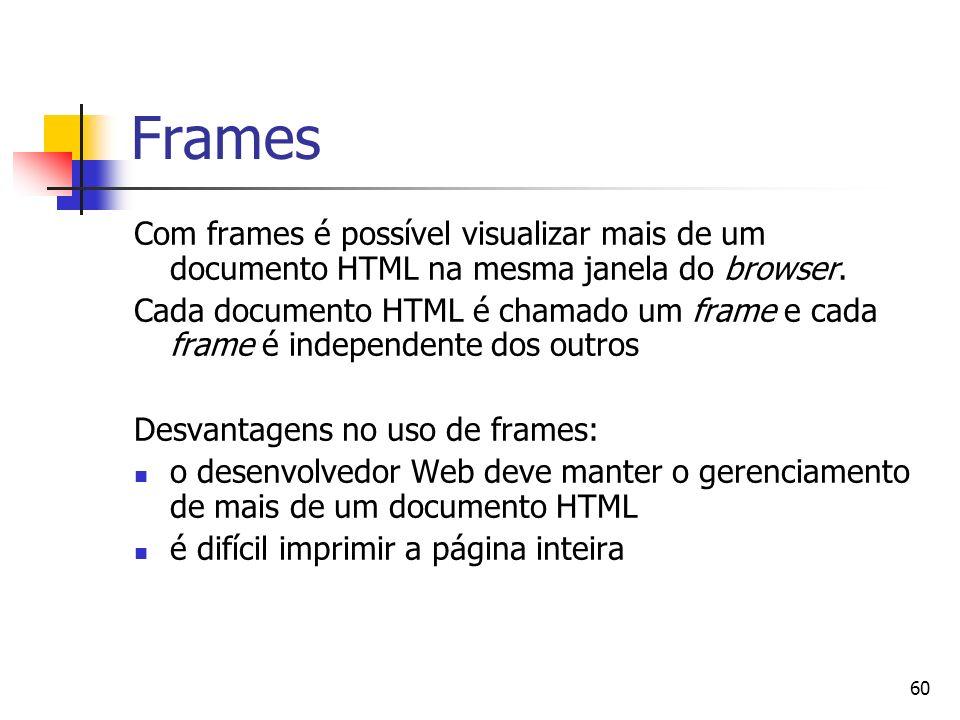 60 Frames Com frames é possível visualizar mais de um documento HTML na mesma janela do browser. Cada documento HTML é chamado um frame e cada frame é