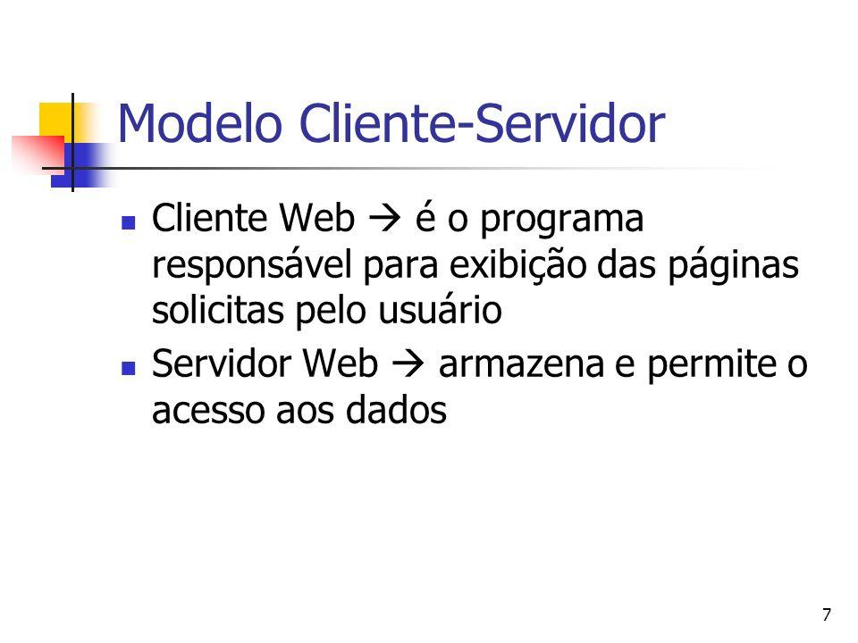 7 Modelo Cliente-Servidor Cliente Web é o programa responsável para exibição das páginas solicitas pelo usuário Servidor Web armazena e permite o acesso aos dados