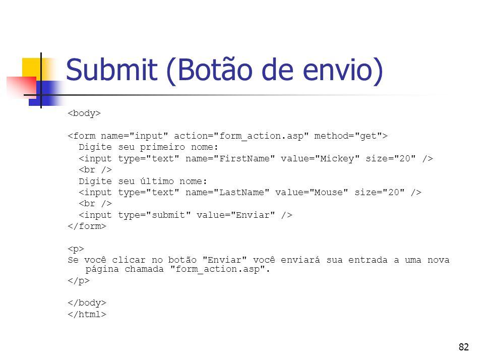 82 Submit (Botão de envio) Digite seu primeiro nome: Digite seu último nome: Se você clicar no botão Enviar você enviará sua entrada a uma nova página chamada form_action.asp .