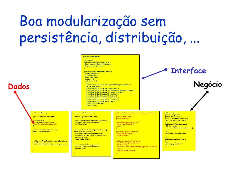 Boa modularização sem persistência, distribuição,... public class Conta { private string numero; private double saldo; public void Creditar(double val