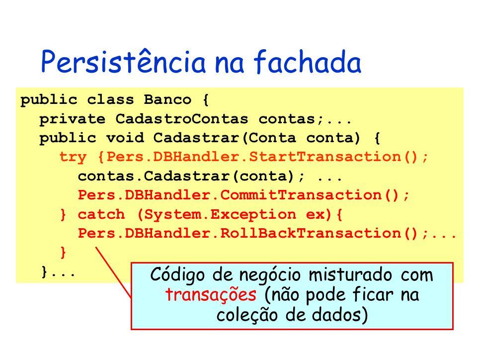 Persistência na fachada public class Banco { private CadastroContas contas;... public void Cadastrar(Conta conta) { try {Pers.DBHandler.StartTransacti