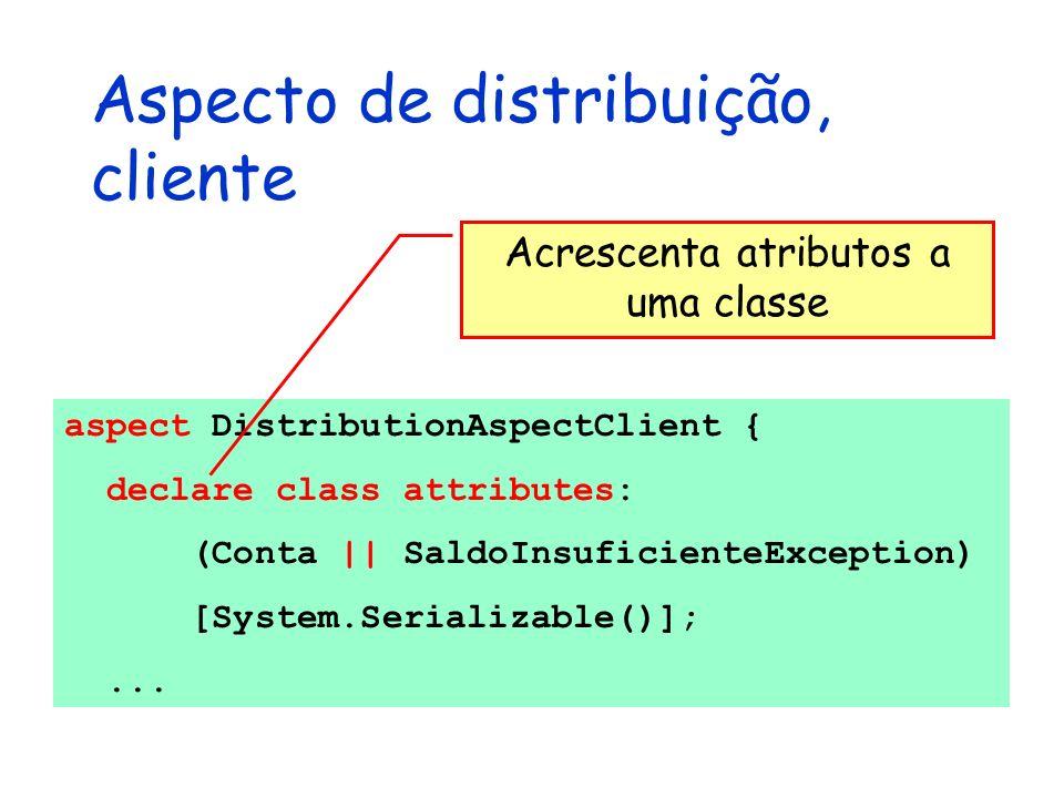 Aspecto de distribuição, cliente aspect DistributionAspectClient { declare class attributes: (Conta || SaldoInsuficienteException) [System.Serializabl