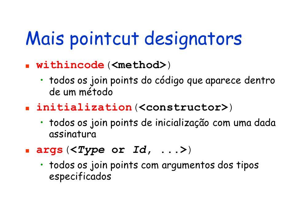 withincode( ) todos os join points do código que aparece dentro de um método initialization( ) todos os join points de inicialização com uma dada assi
