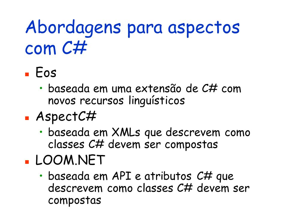 Abordagens para aspectos com C# Eos baseada em uma extensão de C# com novos recursos linguísticos AspectC# baseada em XMLs que descrevem como classes