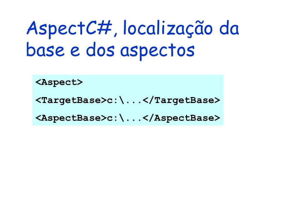 AspectC#, localização da base e dos aspectos c:\...