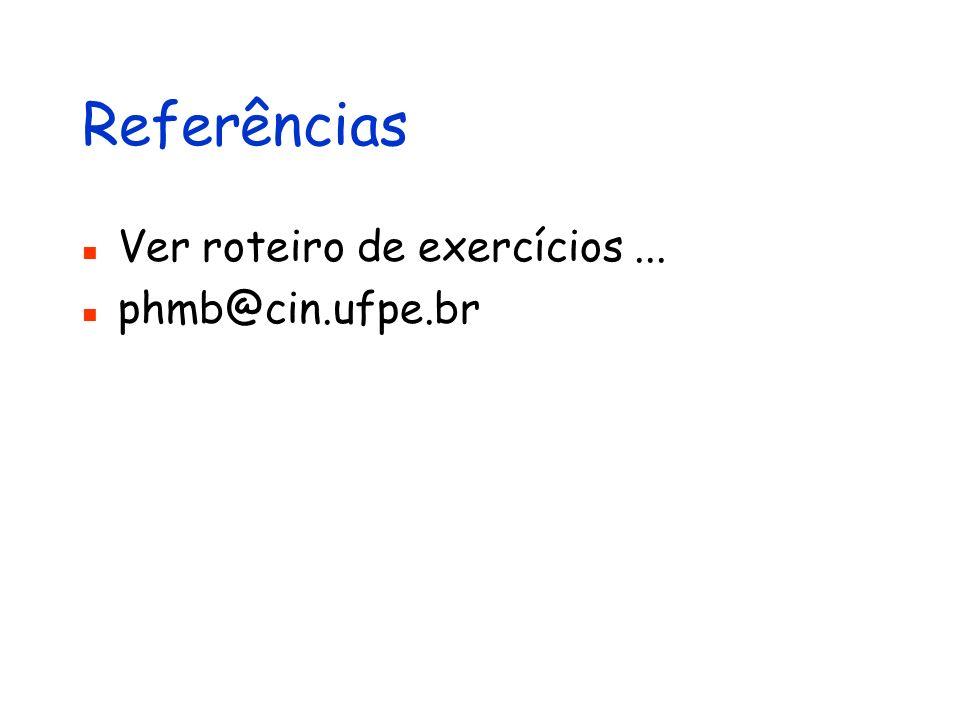 Referências Ver roteiro de exercícios... phmb@cin.ufpe.br
