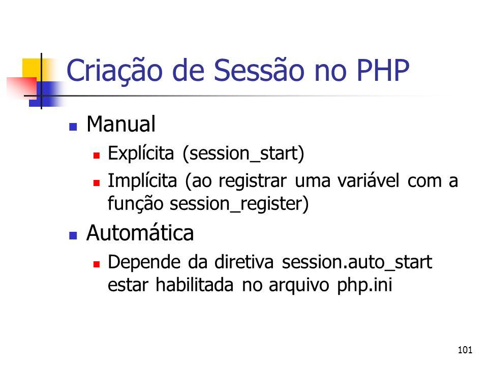 101 Criação de Sessão no PHP Manual Explícita (session_start) Implícita (ao registrar uma variável com a função session_register) Automática Depende d