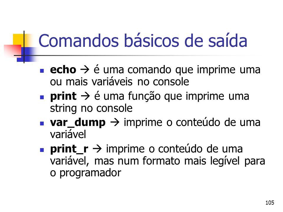 105 Comandos básicos de saída echo é uma comando que imprime uma ou mais variáveis no console print é uma função que imprime uma string no console var