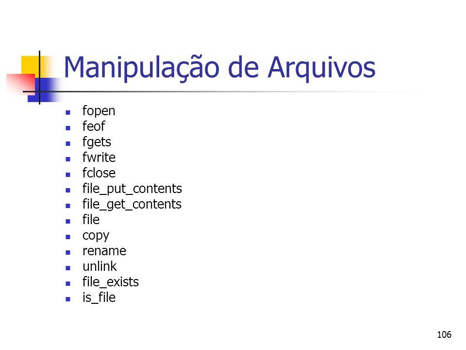 106 Manipulação de Arquivos fopen feof fgets fwrite fclose file_put_contents file_get_contents file copy rename unlink file_exists is_file