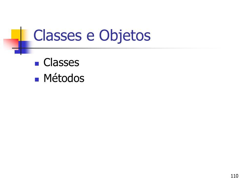 110 Classes e Objetos Classes Métodos