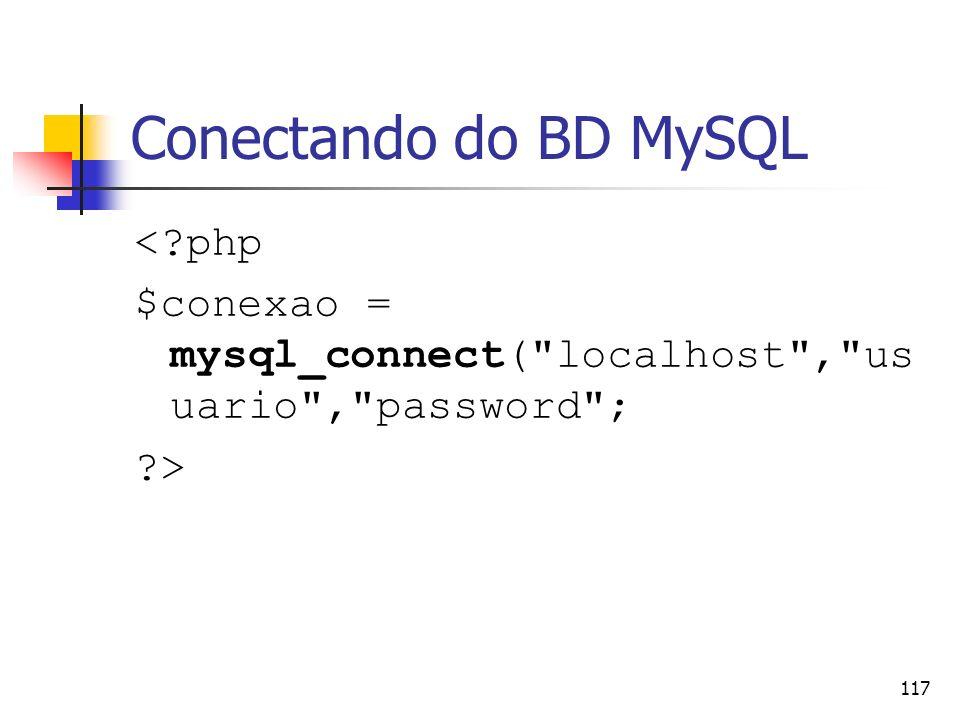 117 Conectando do BD MySQL <?php $conexao = mysql_connect(