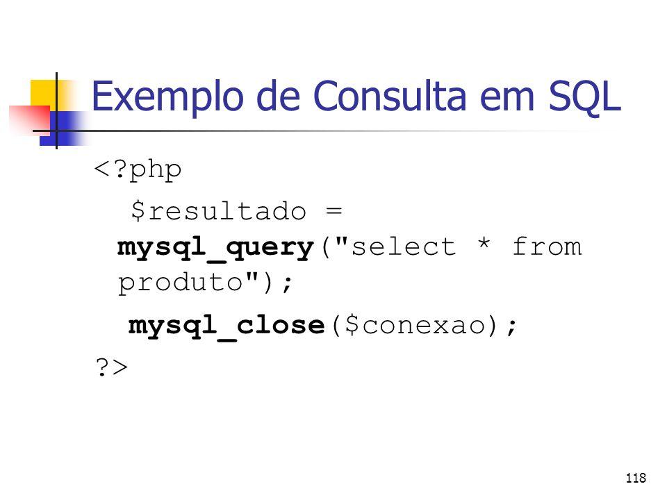 118 Exemplo de Consulta em SQL <?php $resultado = mysql_query(