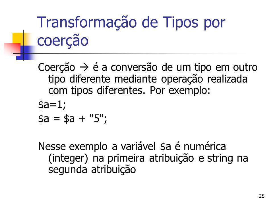 28 Transformação de Tipos por coerção Coerção é a conversão de um tipo em outro tipo diferente mediante operação realizada com tipos diferentes. Por e