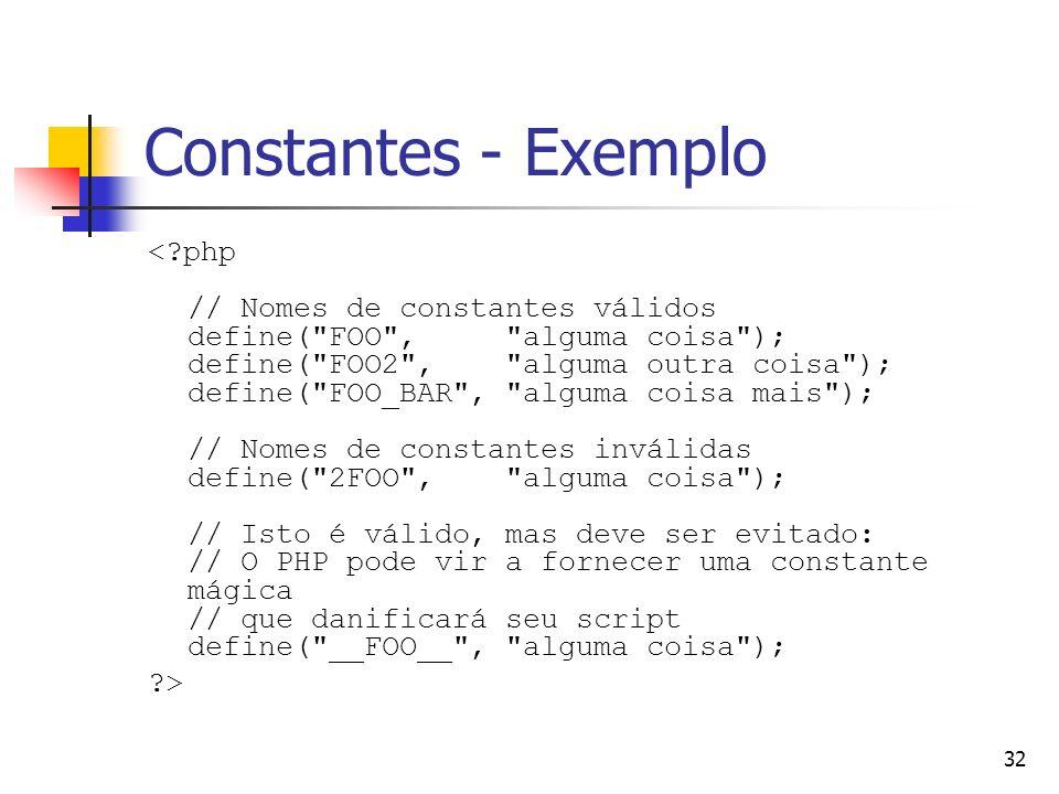 32 Constantes - Exemplo <?php // Nomes de constantes válidos define(