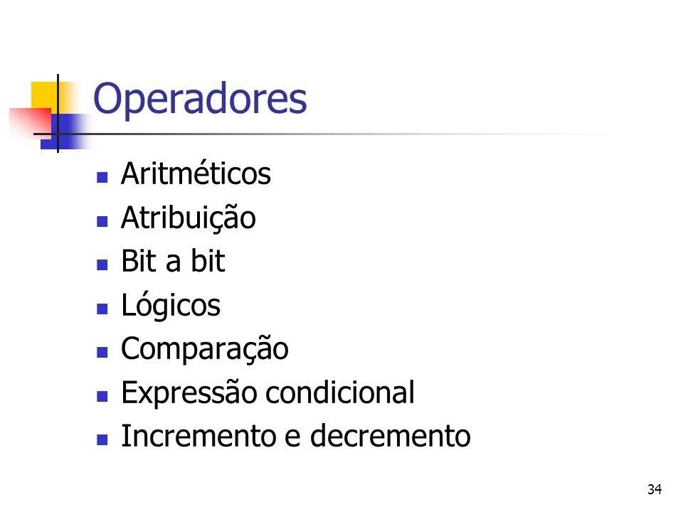 35 Aritméticos + Adição - Subtração * Multiplicação / Divisão % Resto da divisão (módulo)