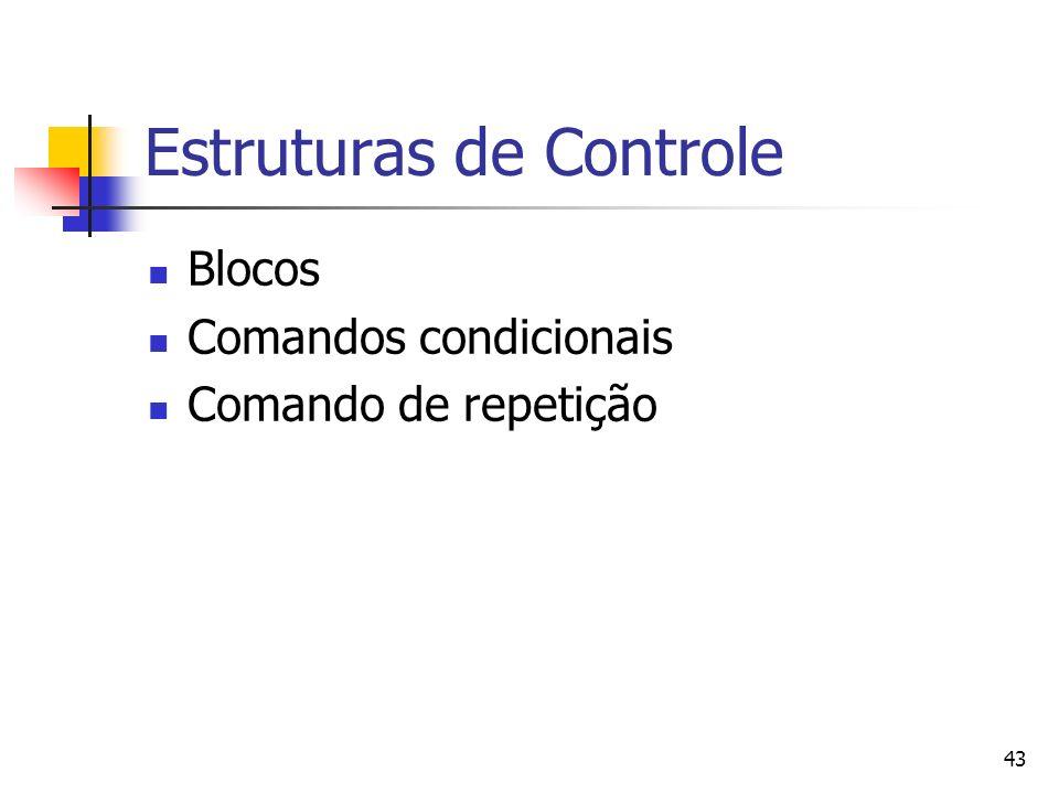 43 Estruturas de Controle Blocos Comandos condicionais Comando de repetição