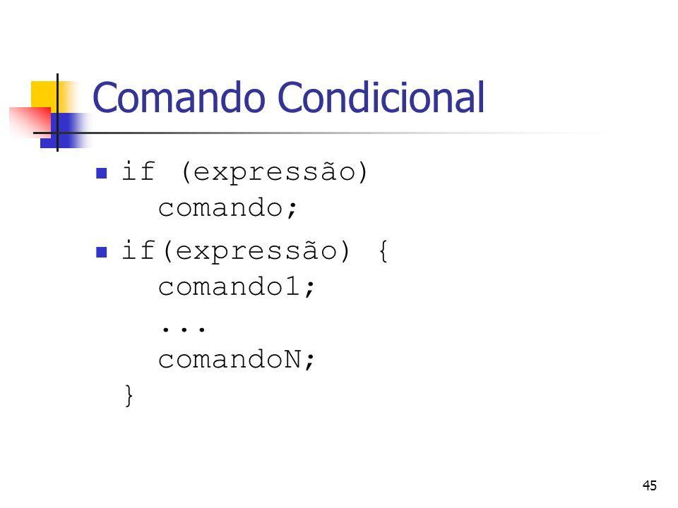 45 Comando Condicional if (expressão) comando; if(expressão) { comando1;... comandoN; }