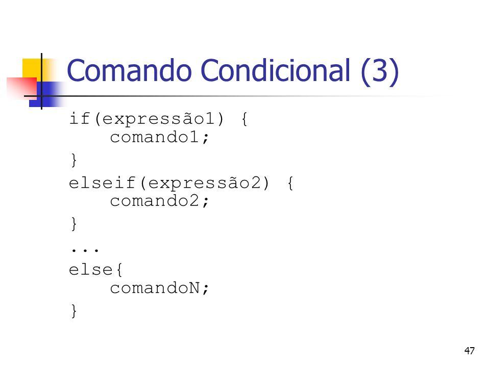 47 Comando Condicional (3) if(expressão1) { comando1; } elseif(expressão2) { comando2; }... else{ comandoN; }