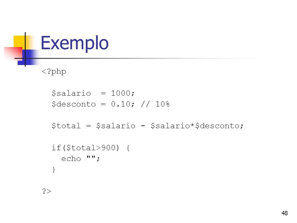 48 Exemplo <?php $salario = 1000; $desconto = 0.10; // 10% $total = $salario - $salario*$desconto; if($total>900) { echo
