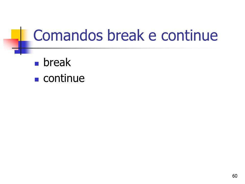 60 Comandos break e continue break continue