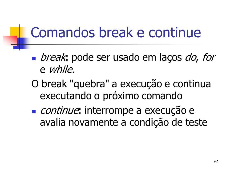 61 Comandos break e continue break: pode ser usado em laços do, for e while. O break