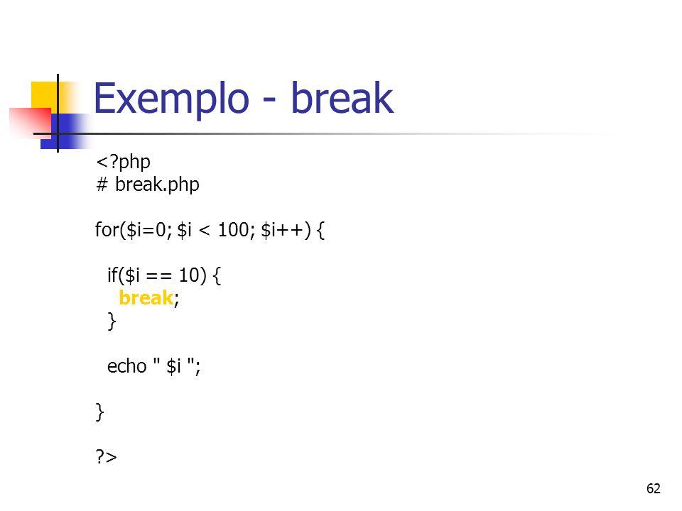 62 Exemplo - break <?php # break.php for($i=0; $i < 100; $i++) { if($i == 10) { break; } echo